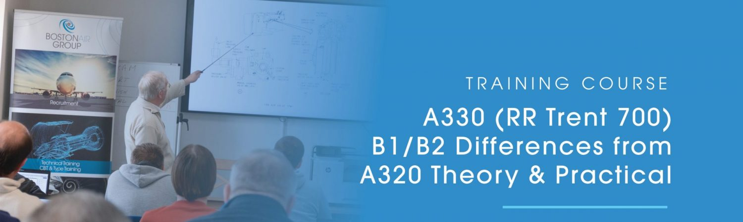 Bostonair Technical Training Limited have spaces available for their A330 (RR Trent 700) B1/B2 Differences…